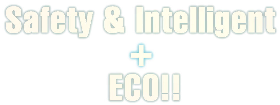 Safety&Intelligent+ECO!